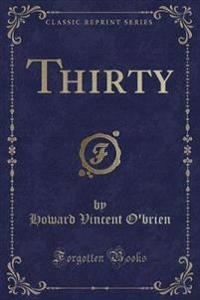 Thirty (Classic Reprint)