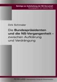 Die Bundespraesidenten und die NS-Vergangenheit - zwischen Aufklaerung und Verdraengung