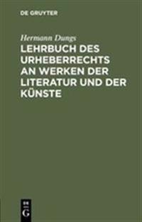 Lehrbuch Des Urheberrechts an Werken Der Literatur Und Der K Nste