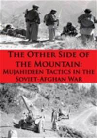Other Side Of The Mountain: Mujahideen Tactics In The Soviet-Afghan War [Illustrated Edition]