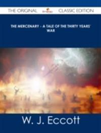 Mercenary - A Tale of The Thirty Years' War - The Original Classic Edition