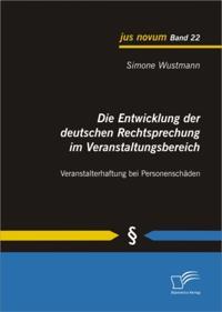 Die Entwicklung der deutschen Rechtsprechung im Veranstaltungsbereich: Veranstalterhaftung bei Personenschaden