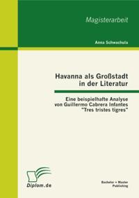 Havanna als Grostadt in der Literatur - Eine beispielhafte Analyse von Guillermo Cabrera Infantes &quote;Tres tristes tigres&quote;