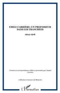 Emile carriere: un professeur dans les tranchees 1914-1916