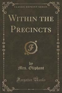 Within the Precincts (Classic Reprint)
