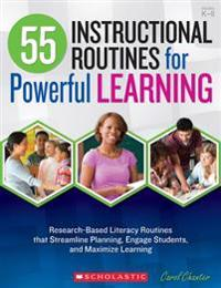 55 Instructional Routines for Powerful Learning: Research-Based Literacy Routines That Streamline Planning, Engage Students, and Maximize Learning