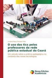 O USO Das Tics Pelos Professores Da Rede Publica Estadual Do Ceara