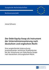 Der Debt-Equity-Swap ALS Instrument Der Unternehmenssanierung Nach Deutschem Und Englischem Recht: Eine Vergleichende Untersuchung Praxisrelevanter Re