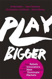 Play bigger - how rebels and innovators create new categories and dominate