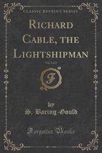 Richard Cable, the Lightshipman, Vol. 1 of 3 (Classic Reprint)