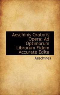 Aeschinis Oratoris Opera