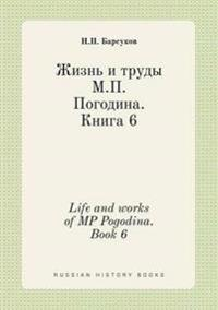Life and Works of MP Pogodina. Book 6