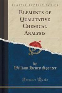 Elements of Qualitative Chemical Analysis (Classic Reprint)
