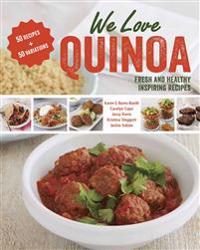 We Love Quinoa: Fresh and Healthy Inspiring Recipes