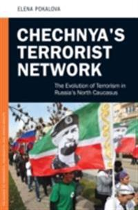 Chechnya's Terrorist Network: The Evolution of Terrorism in Russia's North Caucasus