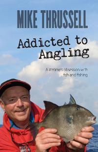 Addicted to Angling: A Lifetime's Obsession with Fish and Fishing