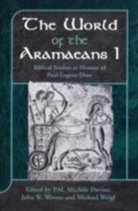 World of the Aramaeans: Studies in Honour of Paul-Eugne Dion