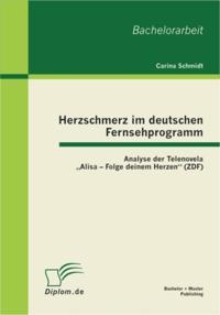Herzschmerz im deutschen Fernsehprogramm: Analyse der Telenovela Alisa - Folge deinem Herzen&quote; (ZDF)