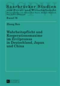 Wahrheitspflicht und Kooperationsmaxime im Zivilprozess in Deutschland, Japan und China