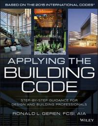 Applying the Building Code: Step-By-Step Guidance for Design and Building Professionals