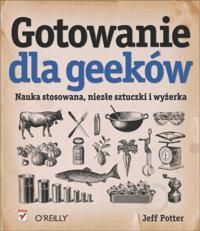 Gotowanie dla Geekow. Nauka stosowana, niez?e sztuczki i wy?erka