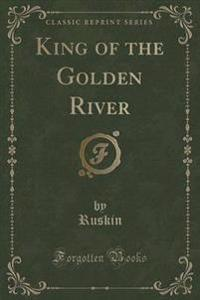 King of the Golden River (Classic Reprint)
