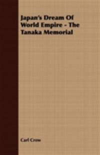 Japan's Dream Of World Empire - The Tanaka Memorial