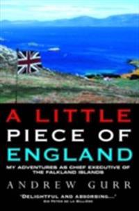 Little Piece of England - My Adventures as Chief Executive of The Falkland Islands