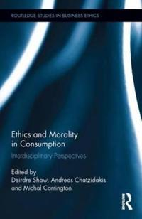 Ethics and Morality in Consumption: Interdisciplinary Perspectives