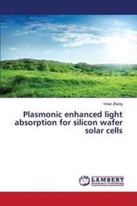 Plasmonic Enhanced Light Absorption for Silicon Wafer Solar Cells