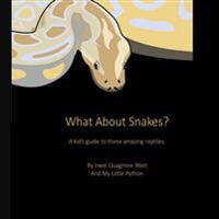 What about Snakes?: A Kids' Guide to These Amazing Reptiles