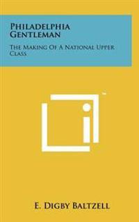 Philadelphia Gentleman: The Making of a National Upper Class