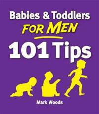 Babies & Toddlers for Men: 101 Tips
