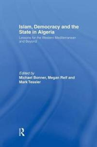 Islam, Democracy and the State in Algeria