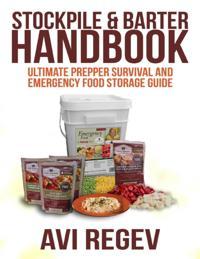 Stockpile & Barter Handbook: Ultimate Prepper Survival and Emergency Food Storage Guide