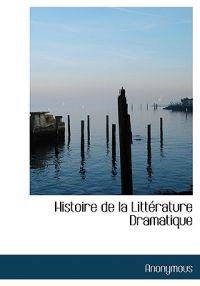 Histoire de La Litt Rature Dramatique