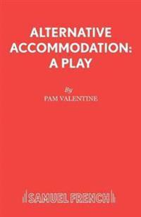 Alternative Accommodation: A Play