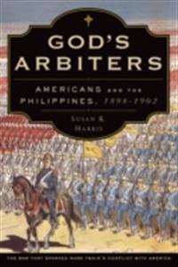 Gods Arbiters: Americans and the Philippines, 1898-1902