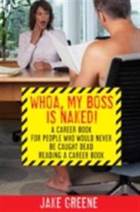 Whoa, My Boss Is Naked...