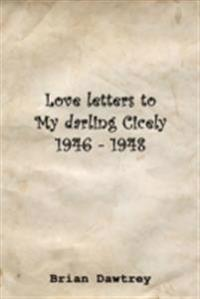 Love Letters to My Darling Cicely 1946 - 1948