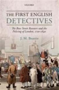 First English Detectives: The Bow Street Runners and the Policing of London, 1750-1840