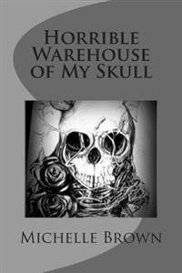 Horrible Warehouse of My Skull