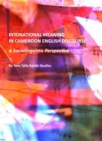 Intonational Meaning in Cameroon English Discourse