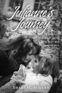 Julianne's Journey:  A Mother's Memoir of Love, Loss, Hope and Perseverence