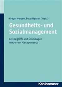 Gesundheits- Und Sozialmanagement: Leitbegriffe Und Grundlagen Modernen Managements