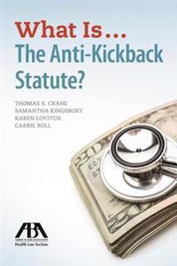 What Is...the Anti-Kickback Statute?