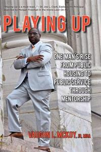 Playing Up: One Man's Rise from Public Housing to Public Service Through Mentorship