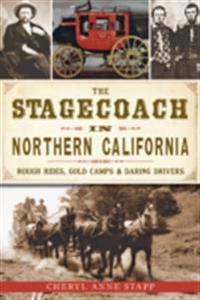 Stagecoach in Northern California: Rough Rides, Gold Camps & Daring Drivers