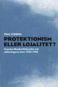 Protektionism eller lojalitet? : Svenska musikerförbundet och utlänningarna åren 1933-1945