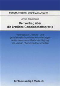 Der Vertrag üBer Die äRztliche Gemeinschaftspraxis: Vertragsarzt-, Berufs- Und Gesellschaftrechtliche Anforderungen Unter Besonderer Berücksichtigung